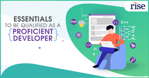 What are the Essentials to be Qualified as a Proficient Developer